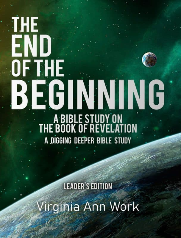 The End of the Beginning: A Bible Study on the Book of Revelation: Leaders Edition